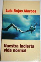 El libro de Nuestra incierta vida normal. retos y oportunidades autor LUIS ROJAS MARCOS DOC!