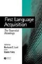 first language adquisition: the essential readings-barbara c. lust-claire foley-9780631232551
