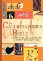 calligrapher s bible: 100 complete alphabets and how to draw them (texto en castellano) david harris janet mehigan 9780764156151