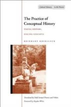 the practice of conceptual history: timing history, spacing conce pts reinhart koselleck 9780804743051