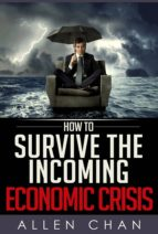 how to survive the incoming economic crisis (ebook) allen chan 9781483506951