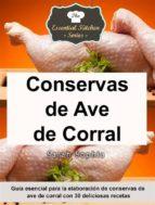 conservas de ave de corral   guía esencial para la elaboración de conservas de ave de corral con 30 deliciosas recetas (ebook) 9781507142851
