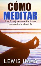 cómo meditar - las 8 mejores meditaciones para reducir el estrés (ebook)-lewis haas-9781507154151