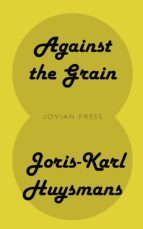 against the grain (ebook)-joris-karl huysmans-9781537820651