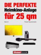 die perfekte heimkino anlage für 25 qm (band 2) (ebook) robert glueckshoefer 9783944185651