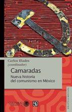camaradas: nueva historia del comunismo en méxico carlos illades 9786077457251