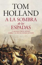 a la sombra de las espadas-tom holland-9788408122951