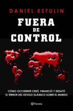 fuera de control: como occidente creo, financio y desato el terror del estado islamico sobre el mundo daniel estulin 9788408145851
