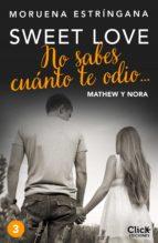 no sabes cuánto te odio... serie sweet love 3 (ebook)-moruena estringana-9788408174851