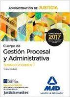 CUERPO DE GESTION PROCESAL Y ADMINISTRATIVA DE LA ADMINISTRACION DE JUSTICIA: TEMARIO (VOL. 1)