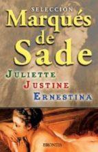 SELECCION MARQUES DE SADE. JULIETTE / JUSTINE/ ERNESTINA