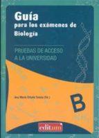 guia para los examenes de biologia: pruebas de acceso a la univer sidad-ana maria ortuño tomas-9788415463351