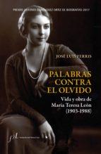 palabras contra el olvido. vida y obra de maría teresa león (1903-1988) (ebook)-jose luis ferris-9788415673651
