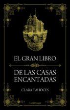 el gran libro de las casas encantadas-clara tahoces-9788415864851