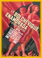 la bolchevique enamorada y otros relatos-manuel chaves nogales-9788416034451