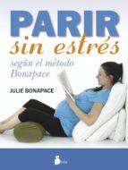 parir sin estres: segun el metodo bonapace-julie bonapace-9788416233151