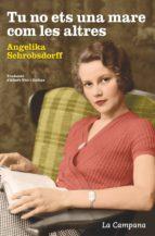 tu no ets una mare com les altres (ebook)-angelika schrobsdorff-9788416863051