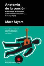 anatomia de la cancion: historia oral de 45 temas que transformaron el rock, el r&b y el pop-marc myers-9788417081751