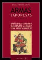 enciclopedia de las armas japonesas (t.1): historia, leyendas, tecnica, morfologia, fisiologia, etica, artes marciales pau ramon planellas 9788420304151