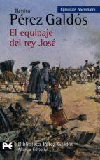 el equipaje del rey jose (episodios nacionales, 11. 2ª serie)-benito perez galdos-9788420656151