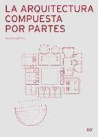 la arquitectura compuesta por partes-anton capitel-9788425222351