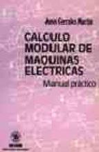calculo modular de maquinas electricas: manual practico juan et al. corrales martin 9788426709851