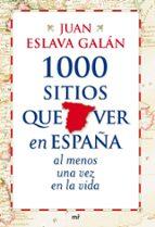 1000 sitios que ver en españa al menos una vez en la vida-juan eslava galan-9788427035751