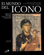 (pe) el mundo del icono: desde los origenes hasta la caida de bizancio-9788428525251