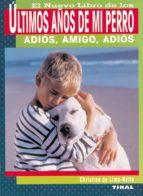 el nuevo libro de los ultimos años de mi perro: adios, amigo, adi os christina de lima netto 9788430532551
