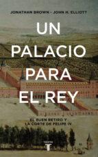 un palacio para el rey: el buen retiro y la corte de felipe iv-john h. elliott-jonathan brown-9788430617951