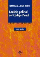 analisis policial del codigo penal (6ª ed.)-francisco jose rius diego-9788430966851