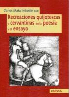 recreaciones quijotescas y cervantinas en la poesia y el ensayo carlos mata indurain 9788431330651