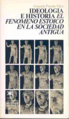 ideologia e historia: el fenomeno estoico en la sociedad antigua (4ª ed.) gonzalo puente ojea 9788432301551