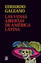 venas abiertas de america latina eduardo galeano 9788432311451