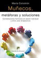 muñecos, metaforas y soluciones: costelaciones familiares en sesi on individual y otros usos terapeuticos-maria colodron-9788433023551