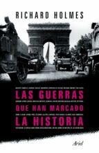 (pe) las guerras que han marcado la historia richard holmes 9788434413351