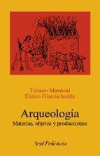 arqueologia: materias, objetos y producciones tiziano mannoni enrico giannichedda 9788434452251