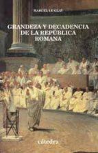 grandeza y decadencia de la republica romana marcel le glay 9788437618951