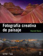 fotografia creativa de paisaje-harold davis-9788441531451