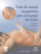 guía de masaje terapéutico para el manejo del dolor + acceso web (ebook) s. fritz 9788445825051