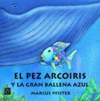 el pez arco iris y la gran ballena azul-marcus pfister-9788448821951