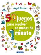 50 juegos para resolver en menos de 1 minuto angels navarro 9788448848651