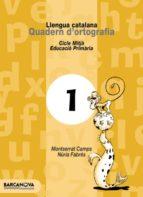 llengua catalana quadern d ortografia 1  (primaria cicle mitja)-montserrat camps mundo-nuria fabres-9788448908751