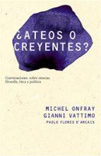 ¿ateos o creyentes?: conversaciones sobre ciencias, filosofia, et ica y politica-michel onfray-gianni vattimo-9788449322051