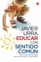 educar con sentido comun: todo lo que hay que saber para que tus hijos y tu seais felices-javier urra-9788466324151