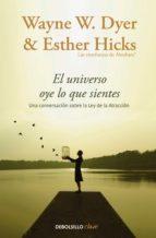 el universo oye lo que sientes (ebook)-wayne w. dyer-esther hicks-9788466335751