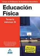 CUERPO DE PROFESORES DE ENSEÑANZA SECUNDARIA. EDUCACION FISICA. T EMARIO. VOLUMEN III