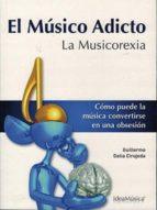 el musico adicto: la musicorexia-guillermo dalia cirujeda-9788469701751