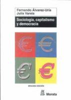sociologia, capitalismo y democracia: genesis e institucionalizac ion de la sociologia en occidente fernando alvarez uria julia varela fernando alvarez ulria 9788471124951