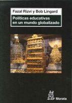 politicas educativas en un mundo globalizado.-syed rizvi-joan lingard-9788471127051